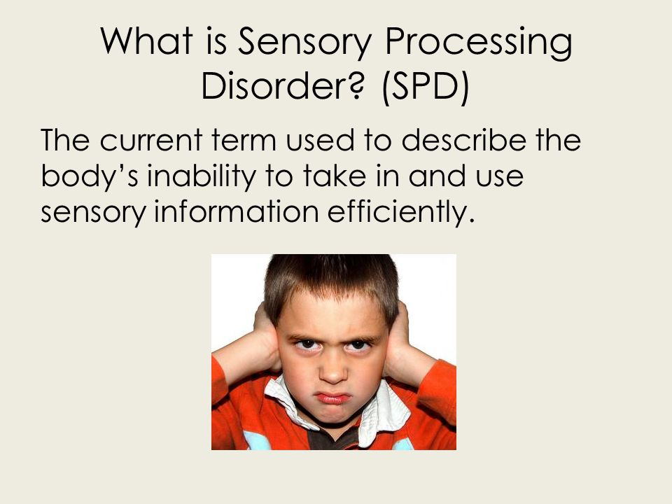 What is Sensory Processing Disorder? (SPD) The current term used to describe the bodys inability to take in and use sensory information efficiently.