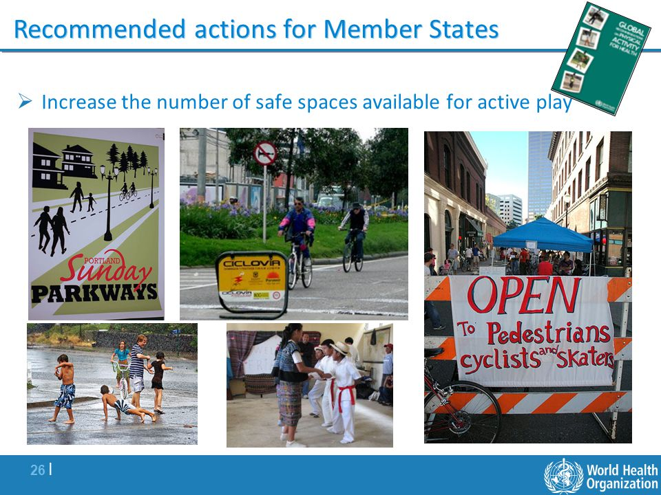 26 | Increase the number of safe spaces available for active play Recommended actions for Member States