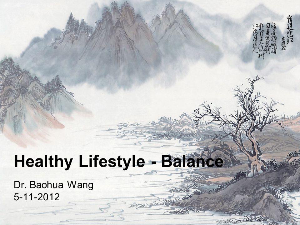 Healthy Lifestyle - Balance Dr. Baohua Wang 5-11-2012