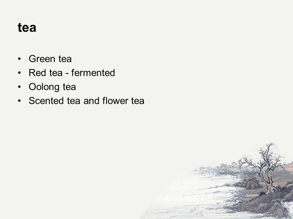 tea Green tea Red tea - fermented Oolong tea Scented tea and flower tea