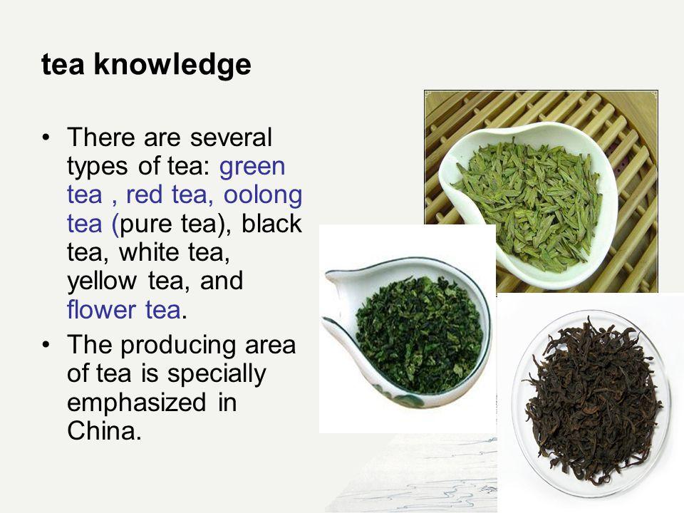 tea knowledge There are several types of tea: green tea, red tea, oolong tea (pure tea), black tea, white tea, yellow tea, and flower tea.