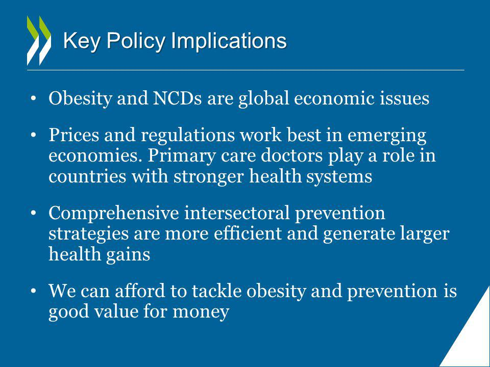 Key Policy Implications Obesity and NCDs are global economic issues Prices and regulations work best in emerging economies. Primary care doctors play