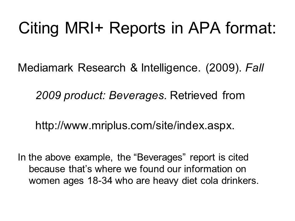 Citing MRI+ Reports in APA format: Mediamark Research & Intelligence.