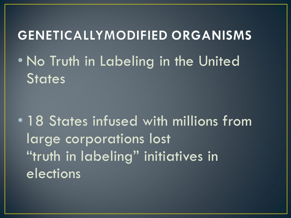 No Truth in Labeling in the United States 18 States infused with millions from large corporations lost truth in labeling initiatives in elections
