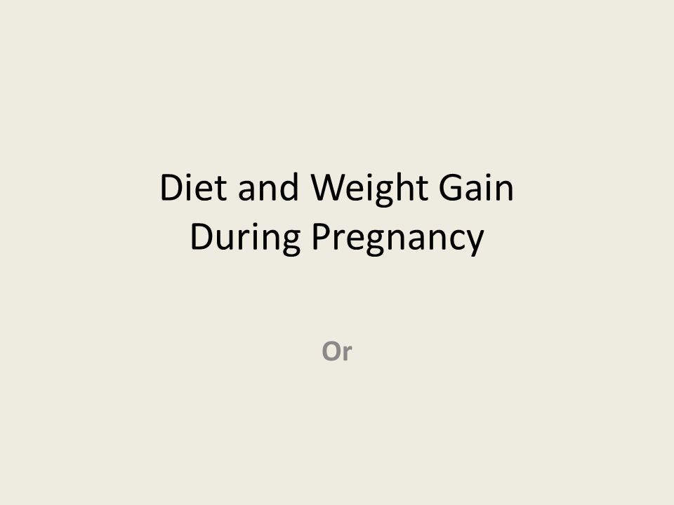 Diet and Weight Gain During Pregnancy Or