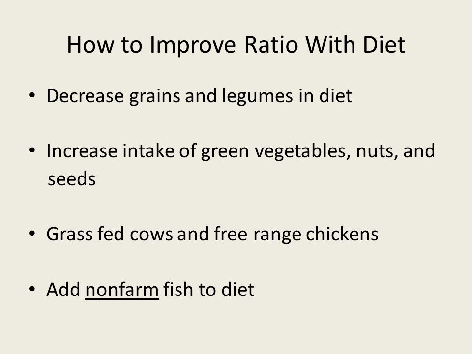 How to Improve Ratio With Diet Decrease grains and legumes in diet Increase intake of green vegetables, nuts, and seeds Grass fed cows and free range chickens Add nonfarm fish to diet