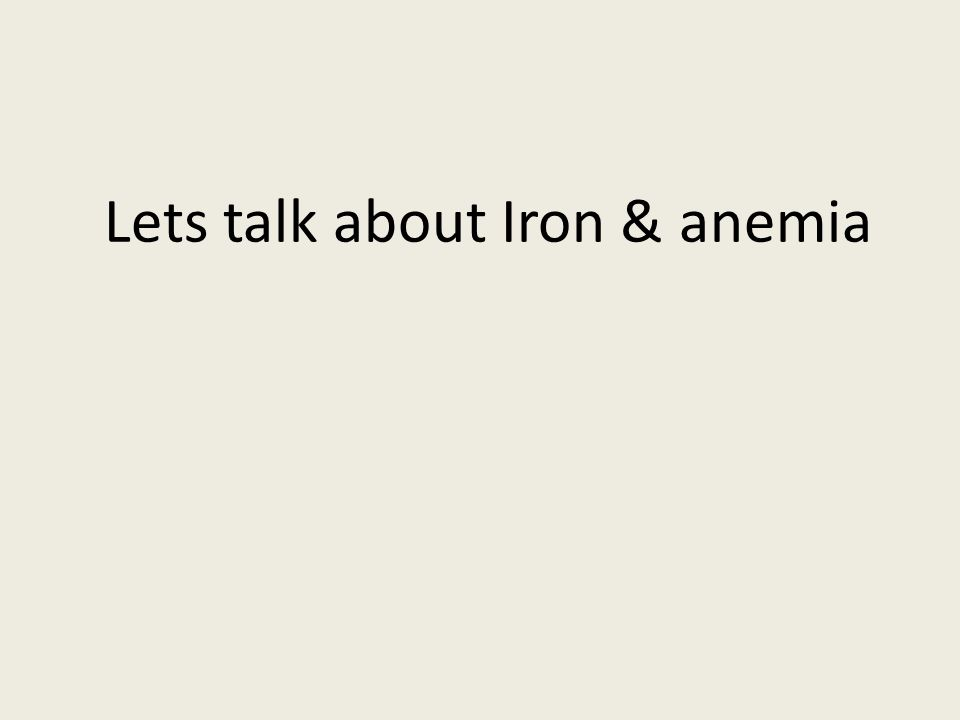 Lets talk about Iron & anemia