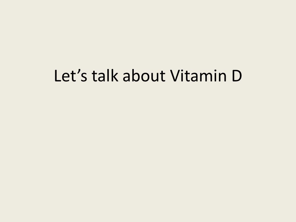 Lets talk about Vitamin D