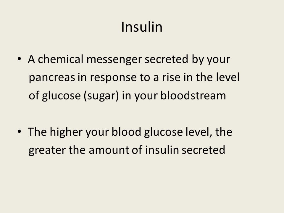 Insulin A chemical messenger secreted by your pancreas in response to a rise in the level of glucose (sugar) in your bloodstream The higher your blood