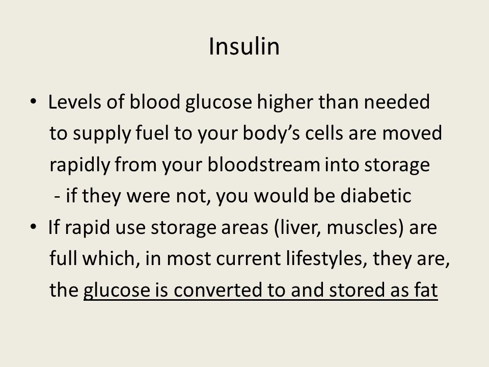 Insulin Levels of blood glucose higher than needed to supply fuel to your bodys cells are moved rapidly from your bloodstream into storage - if they were not, you would be diabetic If rapid use storage areas (liver, muscles) are full which, in most current lifestyles, they are, the glucose is converted to and stored as fat