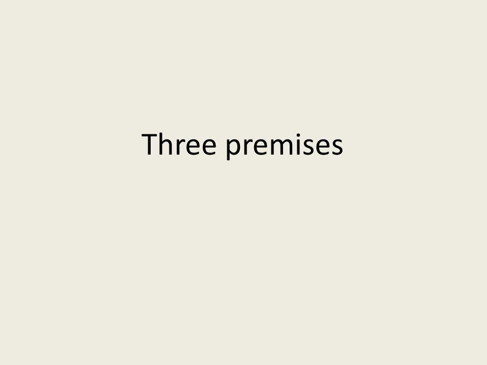 Three premises