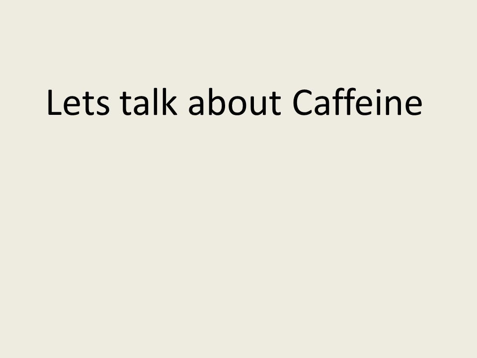 Lets talk about Caffeine