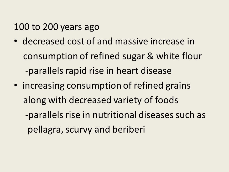 100 to 200 years ago decreased cost of and massive increase in consumption of refined sugar & white flour -parallels rapid rise in heart disease incre
