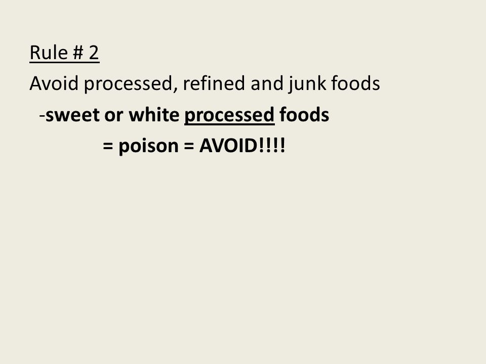 Rule # 2 Avoid processed, refined and junk foods -sweet or white processed foods = poison = AVOID!!!!