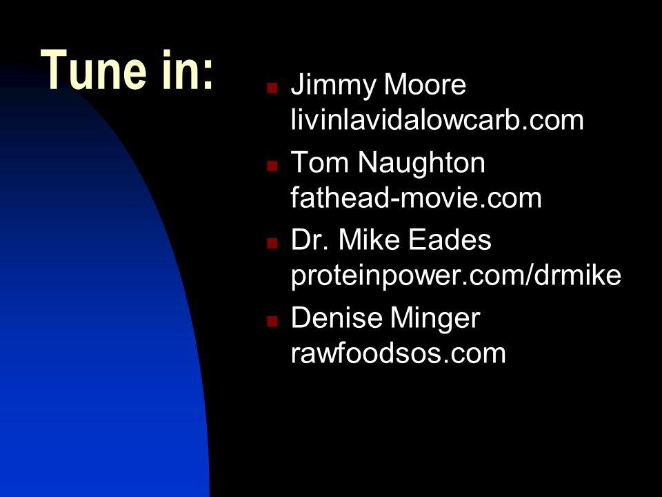 Tune in: Jimmy Moore livinlavidalowcarb.com Tom Naughton fathead-movie.com Dr.