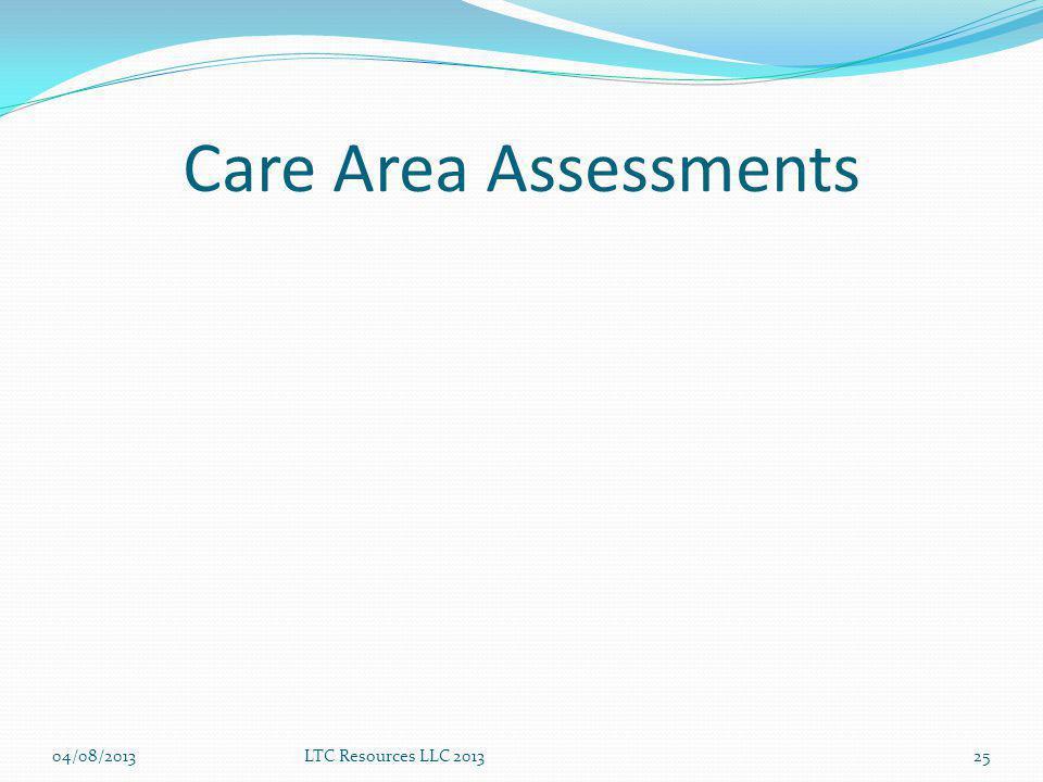 Care Area Assessments 04/08/2013LTC Resources LLC 201325
