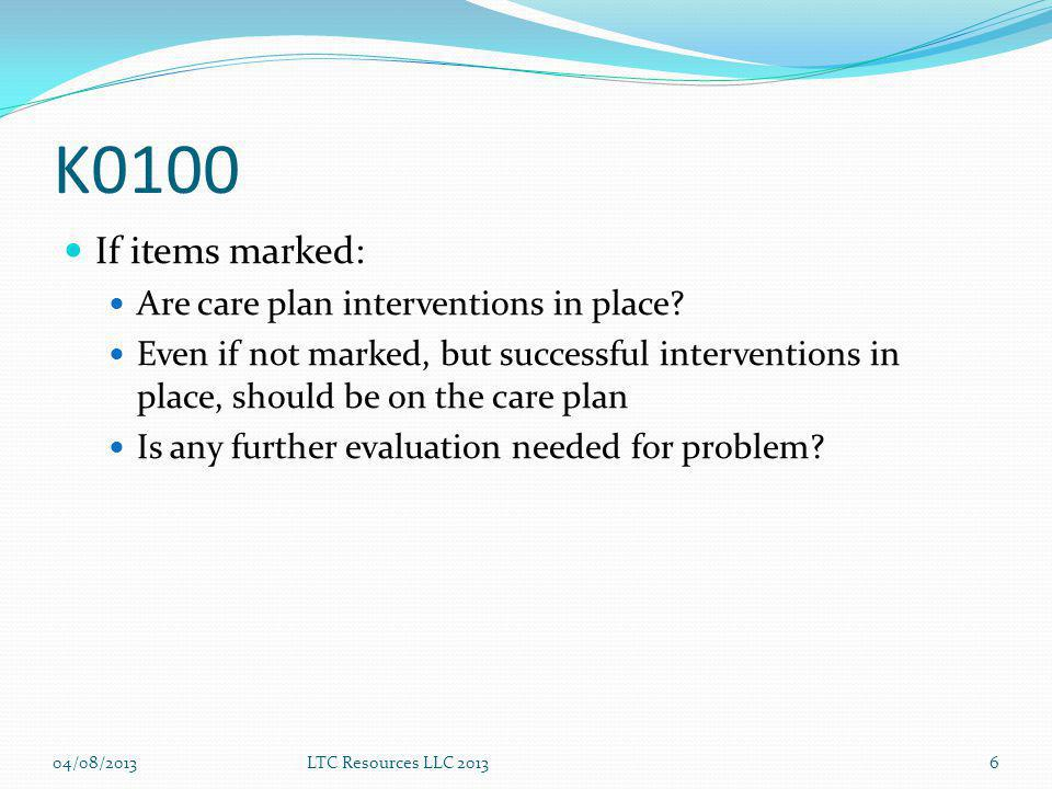 K0100 If items marked: Are care plan interventions in place.