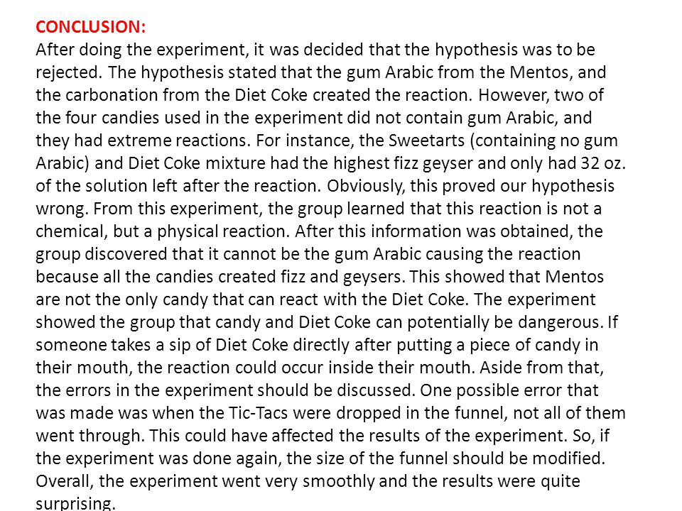 CONCLUSION: After doing the experiment, it was decided that the hypothesis was to be rejected. The hypothesis stated that the gum Arabic from the Ment