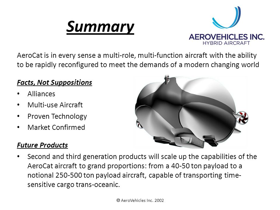 Summary AeroCat is in every sense a multi-role, multi-function aircraft with the ability to be rapidly reconfigured to meet the demands of a modern ch