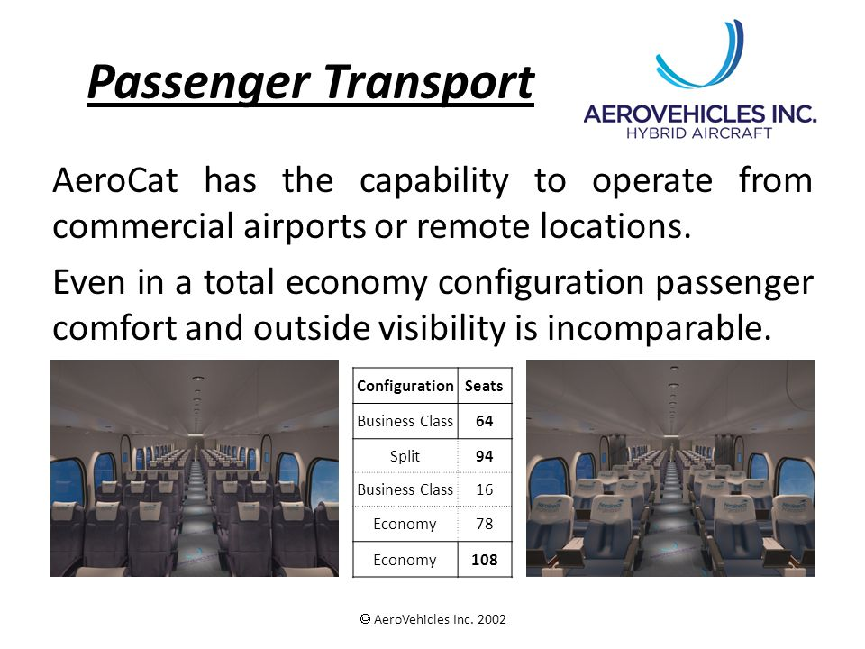 Passenger Transport AeroCat has the capability to operate from commercial airports or remote locations. Even in a total economy configuration passenge