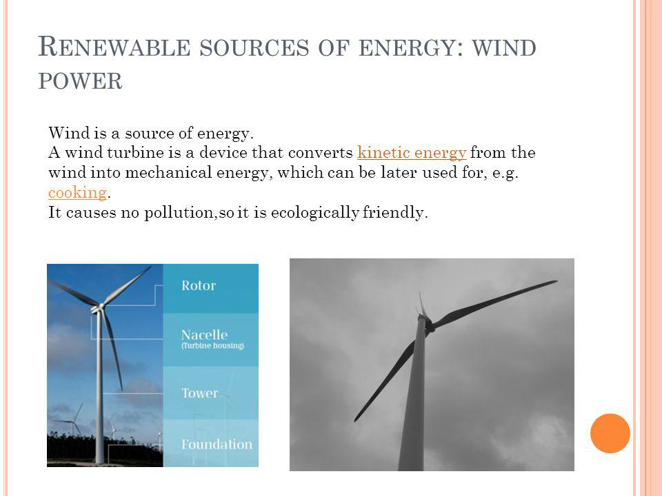R ENEWABLE SOURCES OF ENERGY : WIND POWER Wind is a source of energy.