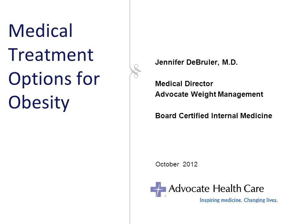Medical Treatment Options for Obesity Jennifer DeBruler, M.D.