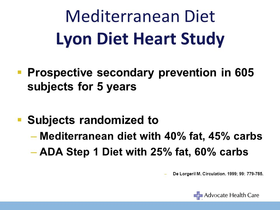 Mediterranean Diet Lyon Diet Heart Study Prospective secondary prevention in 605 subjects for 5 years Subjects randomized to –Mediterranean diet with 40% fat, 45% carbs –ADA Step 1 Diet with 25% fat, 60% carbs –De Lorgeril M.