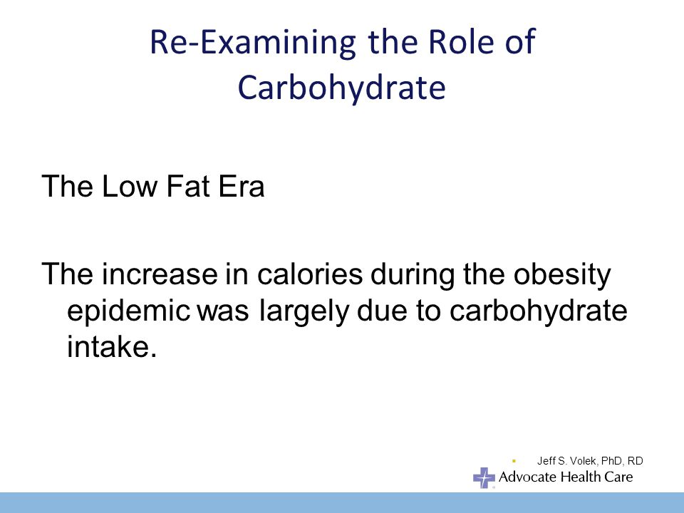 Re-Examining the Role of Carbohydrate The Low Fat Era The increase in calories during the obesity epidemic was largely due to carbohydrate intake.