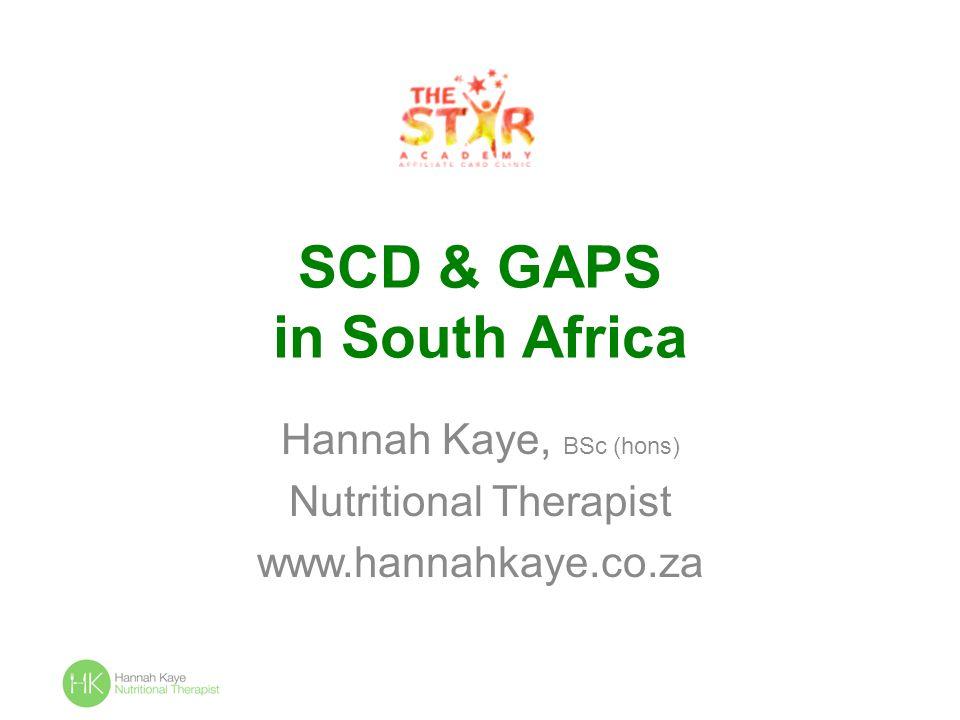 SCD & GAPS in South Africa Hannah Kaye, BSc (hons) Nutritional Therapist www.hannahkaye.co.za