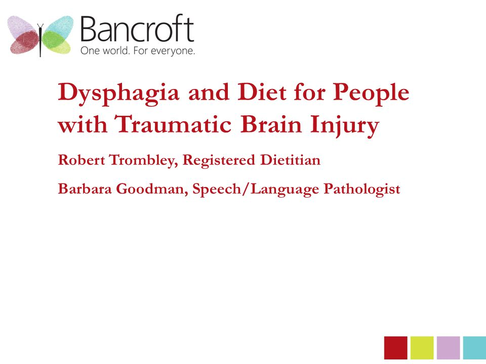 Dysphagia and Diet for People with Traumatic Brain Injury Robert Trombley, Registered Dietitian Barbara Goodman, Speech/Language Pathologist