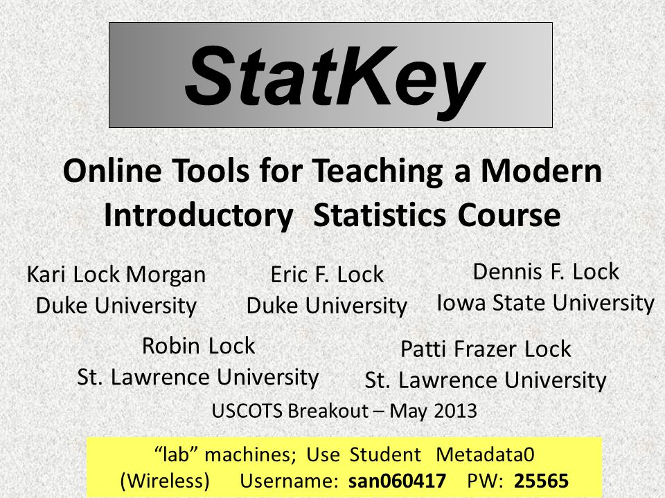 StatKey Online Tools for Teaching a Modern Introductory Statistics Course Robin Lock St.
