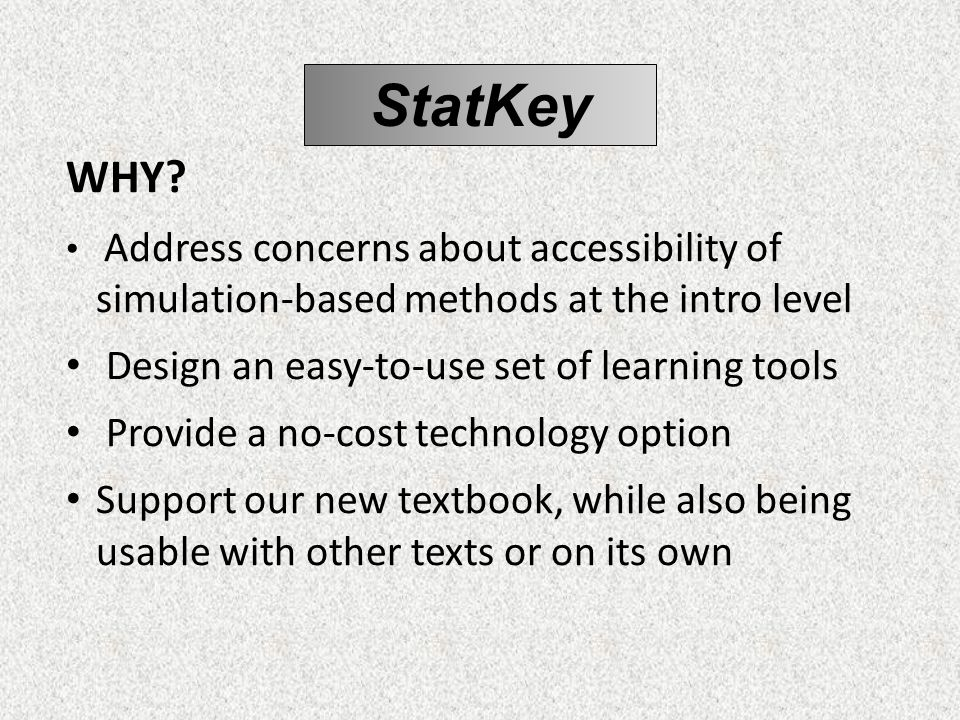 WHY? Address concerns about accessibility of simulation-based methods at the intro level Design an easy-to-use set of learning tools Provide a no-cost