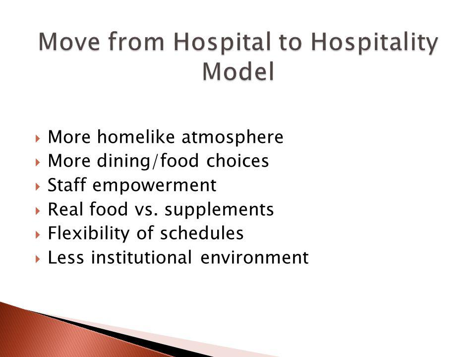 More homelike atmosphere More dining/food choices Staff empowerment Real food vs.