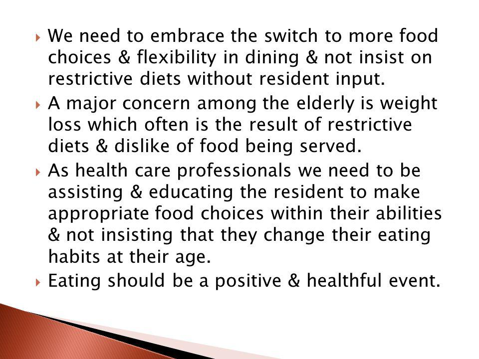 We need to embrace the switch to more food choices & flexibility in dining & not insist on restrictive diets without resident input.