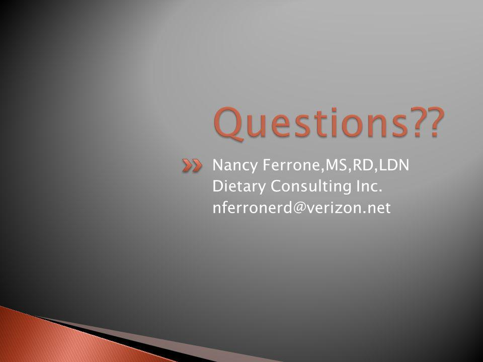 Nancy Ferrone,MS,RD,LDN Dietary Consulting Inc.