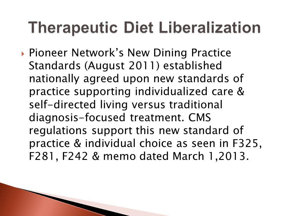 Pioneer Networks New Dining Practice Standards (August 2011) established nationally agreed upon new standards of practice supporting individualized care & self-directed living versus traditional diagnosis-focused treatment.