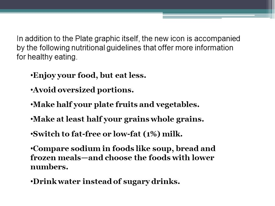 In addition to the Plate graphic itself, the new icon is accompanied by the following nutritional guidelines that offer more information for healthy e