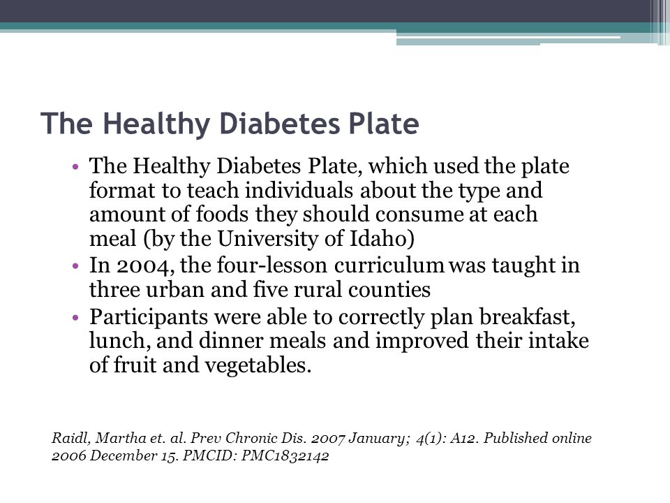 The Healthy Diabetes Plate The Healthy Diabetes Plate, which used the plate format to teach individuals about the type and amount of foods they should