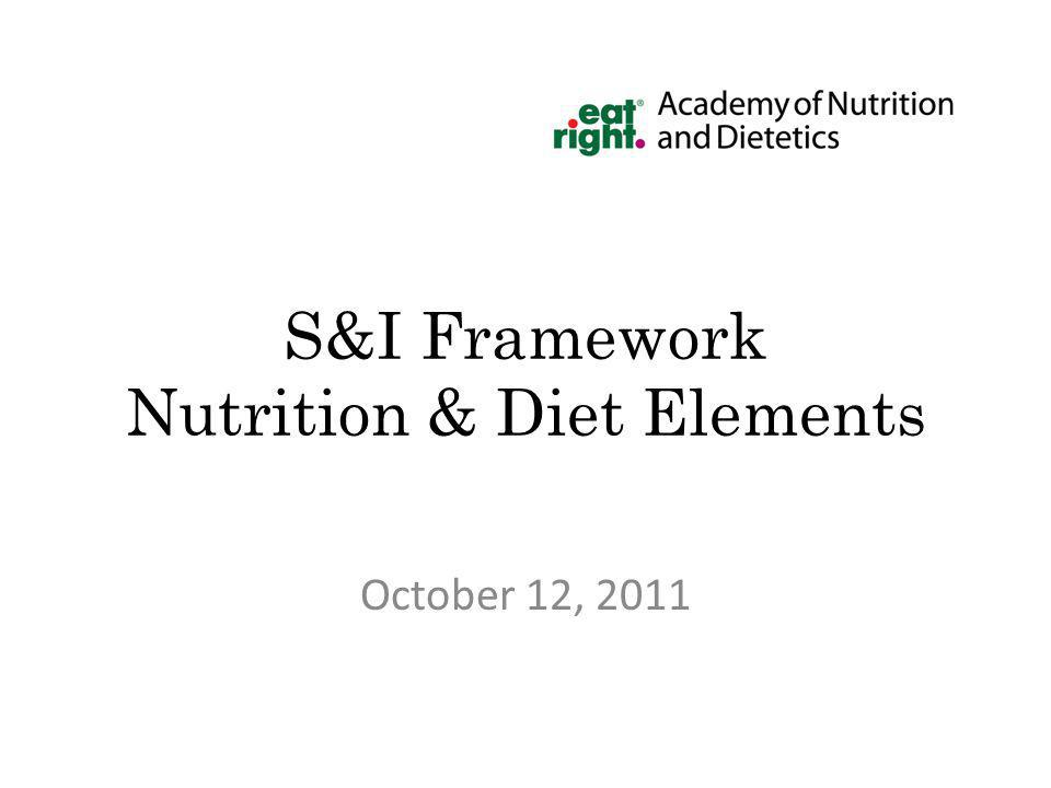S&I Framework Nutrition & Diet Elements October 12, 2011