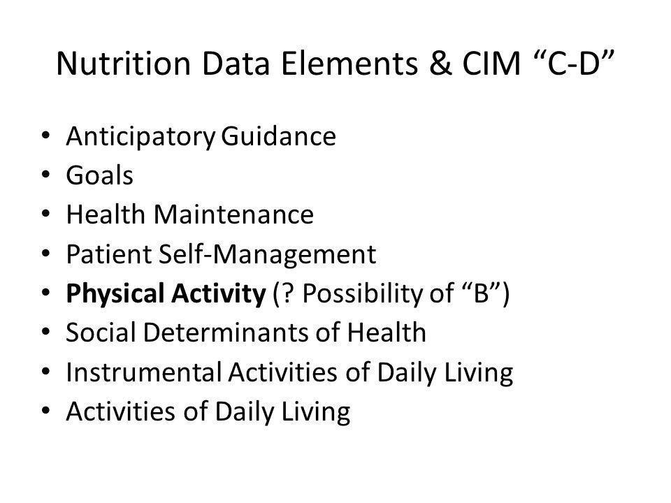 Nutrition Data Elements & CIM C-D Anticipatory Guidance Goals Health Maintenance Patient Self-Management Physical Activity (.