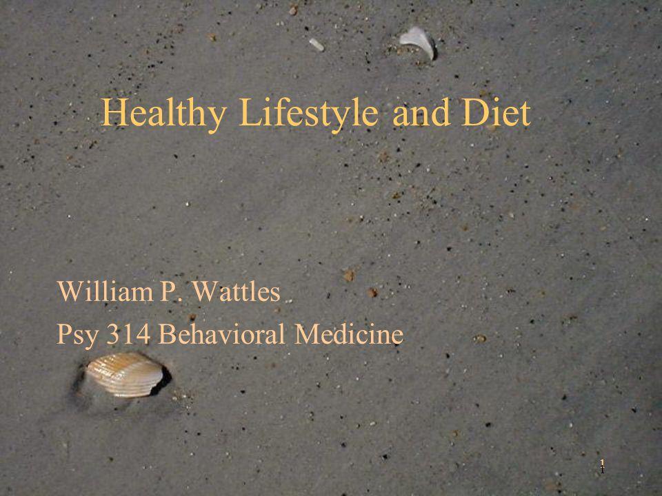 1 1 Healthy Lifestyle and Diet William P. Wattles Psy 314 Behavioral Medicine