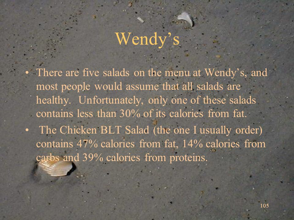 105 Wendys There are five salads on the menu at Wendys, and most people would assume that all salads are healthy.
