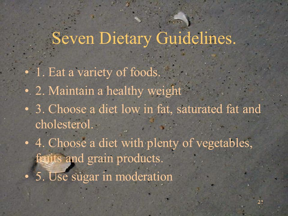 21 7 Seven Dietary Guidelines. 1. Eat a variety of foods.