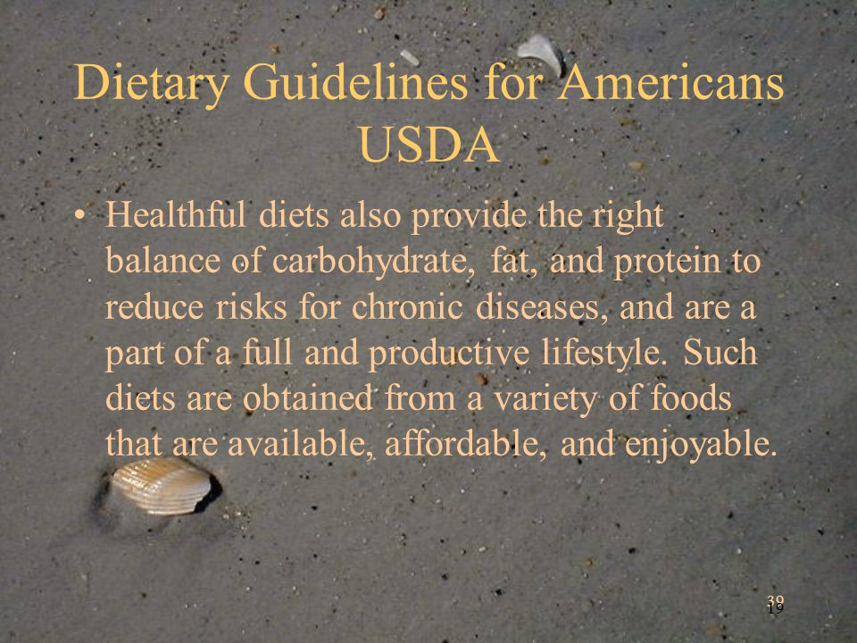 39 19 Dietary Guidelines for Americans USDA Healthful diets also provide the right balance of carbohydrate, fat, and protein to reduce risks for chronic diseases, and are a part of a full and productive lifestyle.