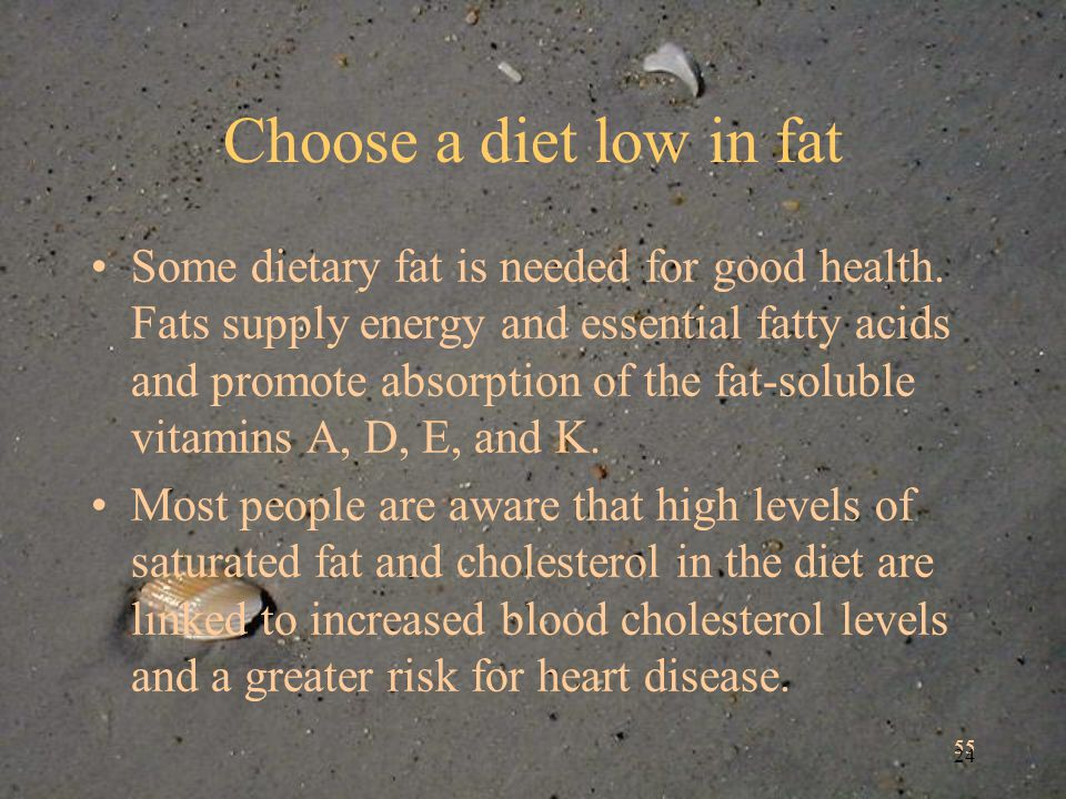 55 24 Choose a diet low in fat Some dietary fat is needed for good health.