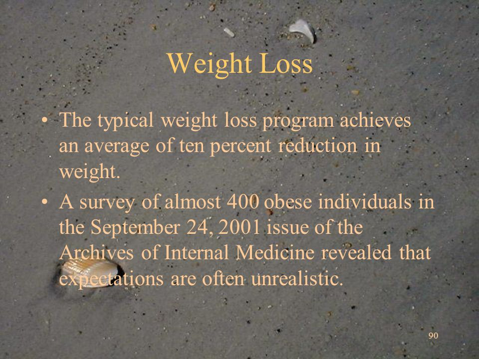 90 Weight Loss The typical weight loss program achieves an average of ten percent reduction in weight.