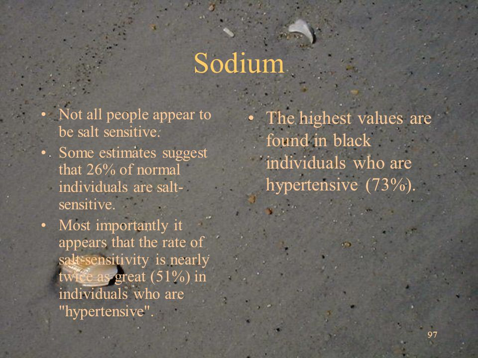 97 Sodium Not all people appear to be salt sensitive.