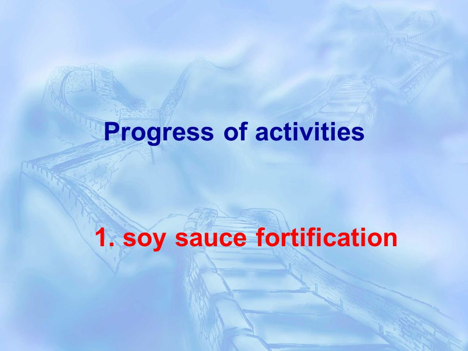 Progress of activities 1. soy sauce fortification