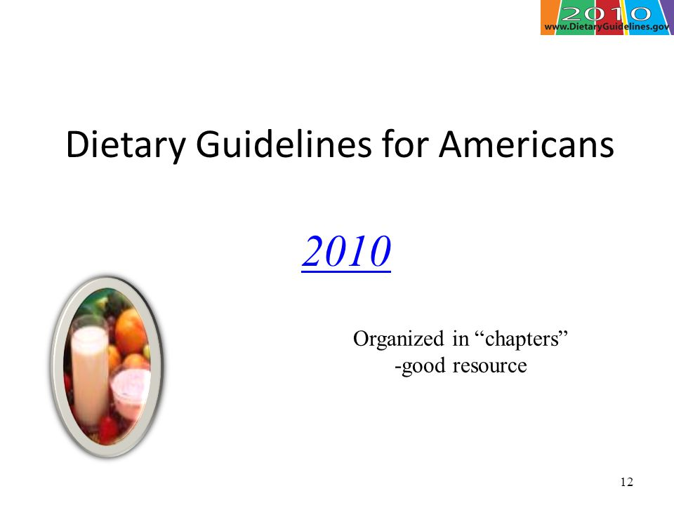 12 Dietary Guidelines for Americans 2010 Organized in chapters -good resource