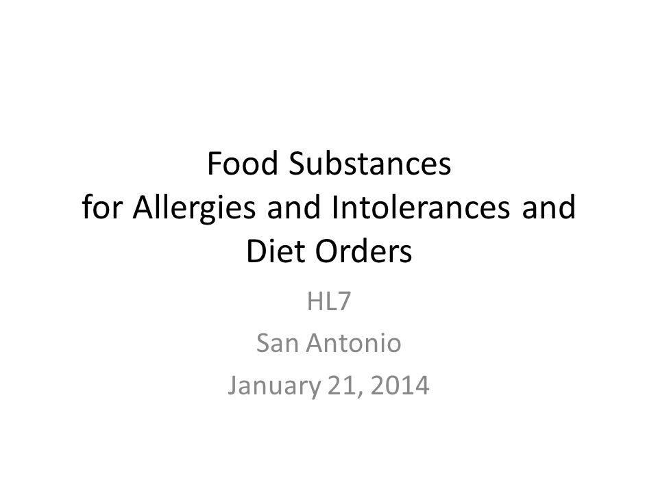 Food Substances for Allergies and Intolerances and Diet Orders HL7 San Antonio January 21, 2014